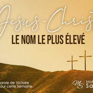 JÉSUS-CHRIST, LE NOM LE PLUS ÉLEVÉ !